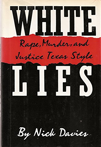 White Lies: Rape, Murder, and Justice Texas Style