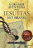 capa de A Grande Aventura dos Jesuítas no Brasil