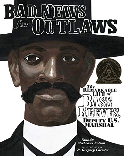 (Bad News for Outlaws: The Remarkable Life of Bass Reeves, Deputy U.S. Marshal (Nelson, Vaunda Micheaux))