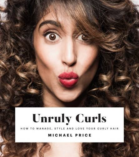 Unruly Curls: How to Manage, Style and Love your Curly Hair (Hairstyles How To)