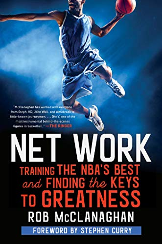 Net Work: Training the NBA's Best and Finding the Keys to Greatness por Rob McClanaghan