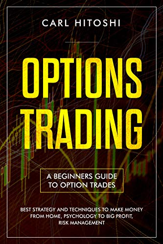 Options trading: A Beginners Guide to Option Trades - Best Strategy and Techniques to Make Money From Home, Psychology to Big Profit, Risk Management: Tactics to Build Passive Income