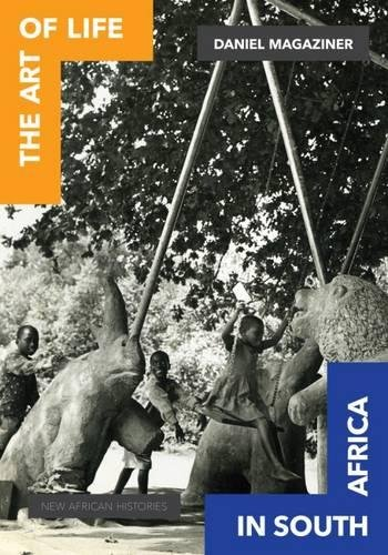 The Art of Life in South Africa (New African Histories) (Life Art Africa)
