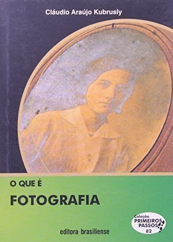 O Que É Fotografia - Volume 82. Coleção Primeiros Passos