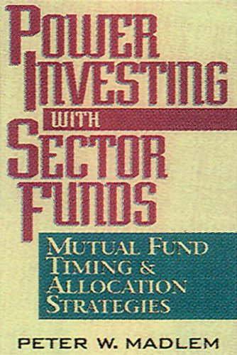 Power Investing with Sector Funds Mutual Fund Timing and Allocation Strategies by Brand: CRC Press