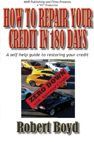 How To Repair Your Credit in 180 Days: A Self-Help Guide to Restoring Your - To How 180