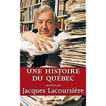 Une histoire du Québec racontée par Jacques Lacoursière (French Edition)