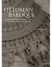 Ottoman Baroque: The Architectural Refashioning of Eighteenth-Century Istanbul