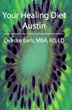 Your Healing Diet Austin, Deirdre Earls, 1439262608