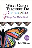 What Great Teachers Do Differently, 2nd Ed: 17 Things That Matter Most, Todd Whitaker, 1596671998