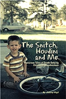 The Snitch, Houdini and Me - Humorous Tales of Death-defying Childhood Misadventure by [Virgil, Johnny]