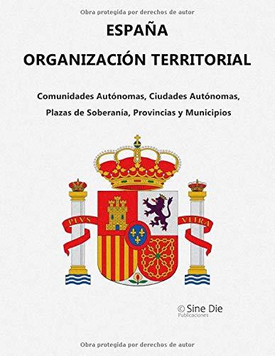 ESPAÑA ORGANIZACIÓN TERRITORIAL - 2020 -: Comunidades y Ciudades Autónomas, Provincias y Municipios de España: Amazon.es: GEY FORTES, SR ENRIQUE: Libros
