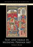 Text and Image in Medieval Persian Art, Blair, Sheila S., 0748655786