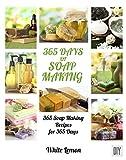 Soap Making: 365 Days of Soap Making: 365 Soap Making Recipes for 365 Days (Soap Making, Soap Making Books, Soap Making for Beginners, Soap Making Guide, ... Making, Soap Making Supplies, Crafting)
