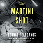 The Martini Shot: A Novella and Stories | George Pelecanos
