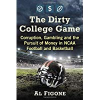 The Dirty College Game: Corruption, Gambling and the Pursuit of Money in NCAA Football and Basketball