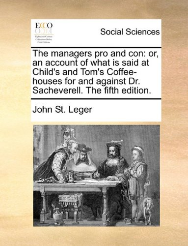 Download The managers pro and con: or, an account of what is said at Child's and Tom's Coffee-houses for and against Dr. Sacheverell. The fifth edition. ebook