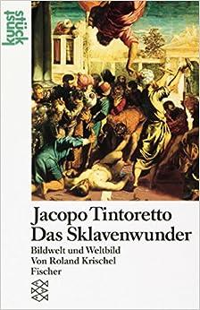 Jacopo Tintoretto, das Sklavenwunder: Bildwelt und Weltbild (Kunststuck) (German Edition)