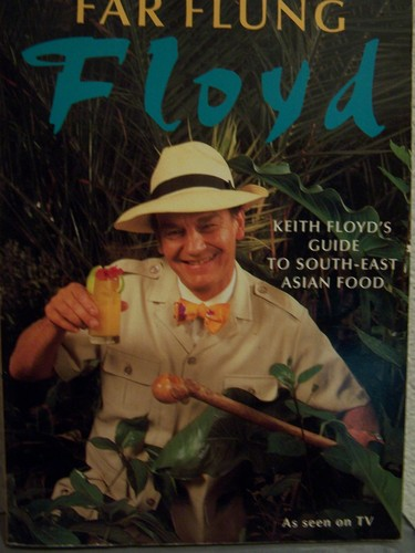 Far Flung Floyd: Keith Floyd's Guide to Southeast-Asia Cooking