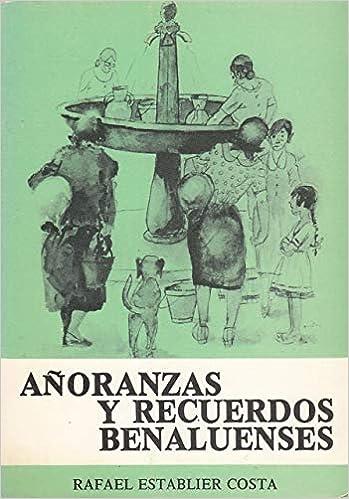 Añoranzas y recuerdos benaluenses (Publicaciones de la Caja de Ahorros Provincial de la Excma. Diputación de Alicante ; 37) (Spanish Edition): Rafael ...