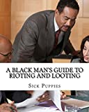 A Black Man's Guide to Rioting and Looting