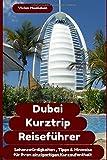 Dubai Kurztrip Reiseführer: Sehenswürdigkeiten, Tipps & Hinweise für ihren perfekten Kurzaufenthalt