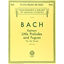 18 Little Preludes and Fugues: Schirmer Library of Classics Volume 424 Piano Solo