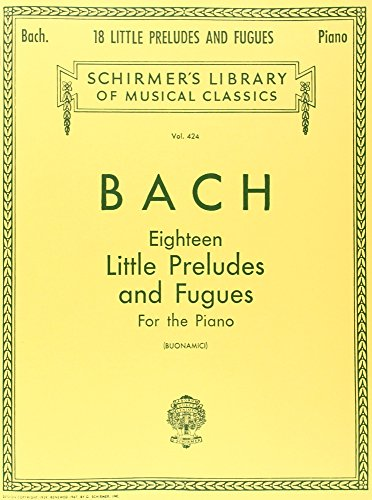 Bach 18 Little Preludes and Fugues Piano Solo (Schirmers Library of Musical Classics, Vol. 424) (Tapa Blanda)