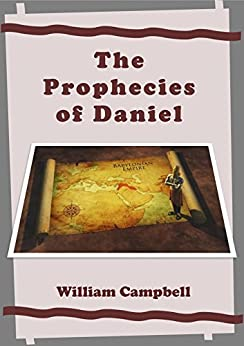 The Prophecies of Daniel by [Campbell, William]