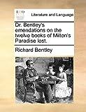 Dr Bentley's Emendations on the Twelve Books of Milton's Paradise Lost, Richard Bentley, 1170426050
