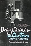 Being Christian in Our Town, Chevis F. Horne, 0805422323