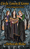 Circle, Coven, & Grove: A Year of Magickal Practice