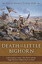DEATH AT THE LITTLE BIGHORN: A NEW LOOK AT CUSTER - HIS TACTICS AND THE TRAGIC DECISIONS MADE AT THE LAST STAND