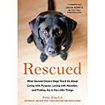 Rescued: What Second-Chance Dogs Teach Us About Living with Purpose, Loving with Abandon, and Finding Joy in the Little Things   Peter Zheutlin