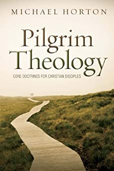 Pilgrim Theology: Core Doctrines for Christian Disciples by [Horton, Michael]