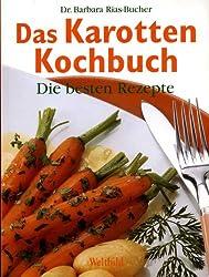 Das Karotten Kochbuch (Die besten Rezepte)