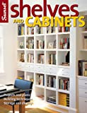 SHELVES AND CABINETS : PROJECTS AND PLANS BUILDING TECHNIQUES STORAGE