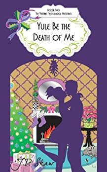 Yule Be the Death of Me (Vivienne Finch Magical Mysteries Book 2) by [Shaw, J.D.]