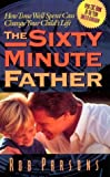 img - for The Sixty Minute Father: How Time Well Spent Can Change Your Child's Life by Rob Parsons (1996-04-03) book / textbook / text book