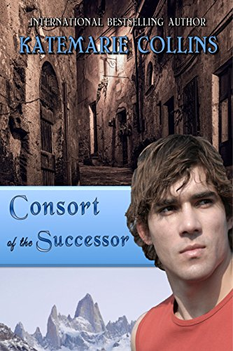 Consort of the Successor: A Novel of Tiadar by [Collins, KateMarie]