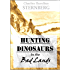 Hunting Dinosaurs  in the Bad Lands of  the Red Deer River, Alberta, Canada: A Sequel to The Life of a Fossil Hunter (1917)