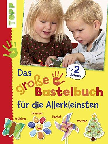 Das Grosse Bastelbuch Fur Die Allerkleinsten 85 Bastelideen Fur