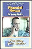 Protecting Your Identity (Life Skills Series: Financial Fitness for Young Adults) [Target Audience: High School Level and Above]