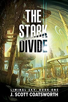 The Stark Divide (Liminal Sky Book 1) by [Coatsworth, J. Scott]