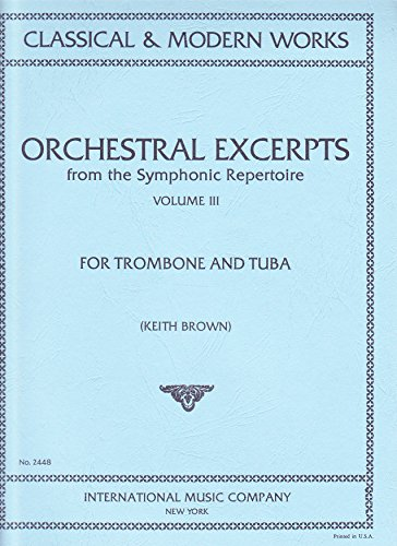 Orchestral Excerpts from the Symphonic Repertoire for Trombone and Tuba, Volume III