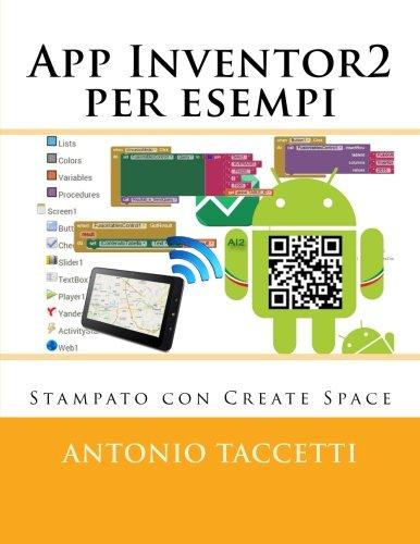 App Inventor 2 per esempi: Scrivere e distribuire App per cellulari e tablet Android (Italian Edition)