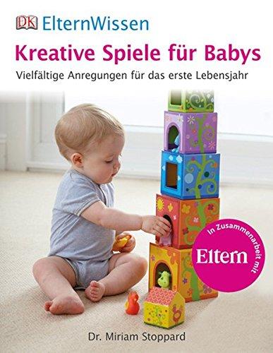 ElternWissen. Kreative Spiele für Babys: Vielfältige Anregungen für das erste Lebensjahr
