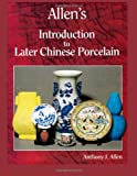 Allen's Introduction to Later Chinese Porcelain, Anthony Allen, 1497569141