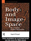 img - for Body-and Image-Space: Re-Reading Walter Benjamin (Warwick Studies in European Philosophy) book / textbook / text book