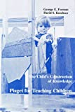 The Child's Construction of Knowledge : Piaget for Teaching Children, Forman, George E. and Kuschner, David S., 091267492X